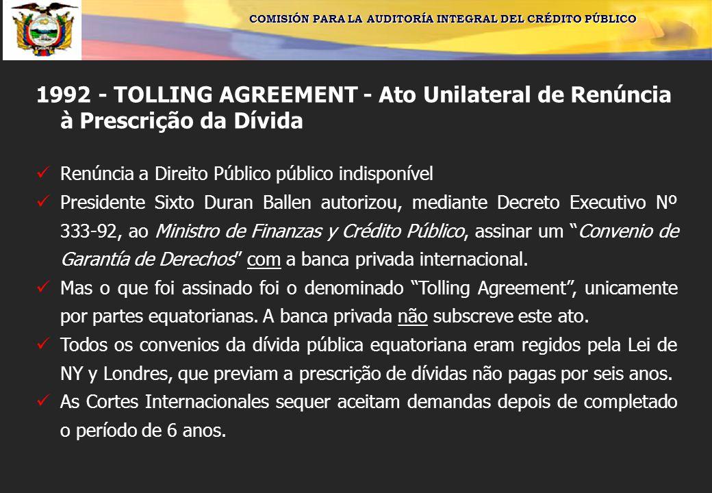 COMISIÓN PARA LA AUDITORÍA INTEGRAL DEL CRÉDITO PÚBLICO 1992 - TOLLING AGREEMENT - Ato Unilateral de Renúncia à Prescrição da Dívida Renúncia a Direit