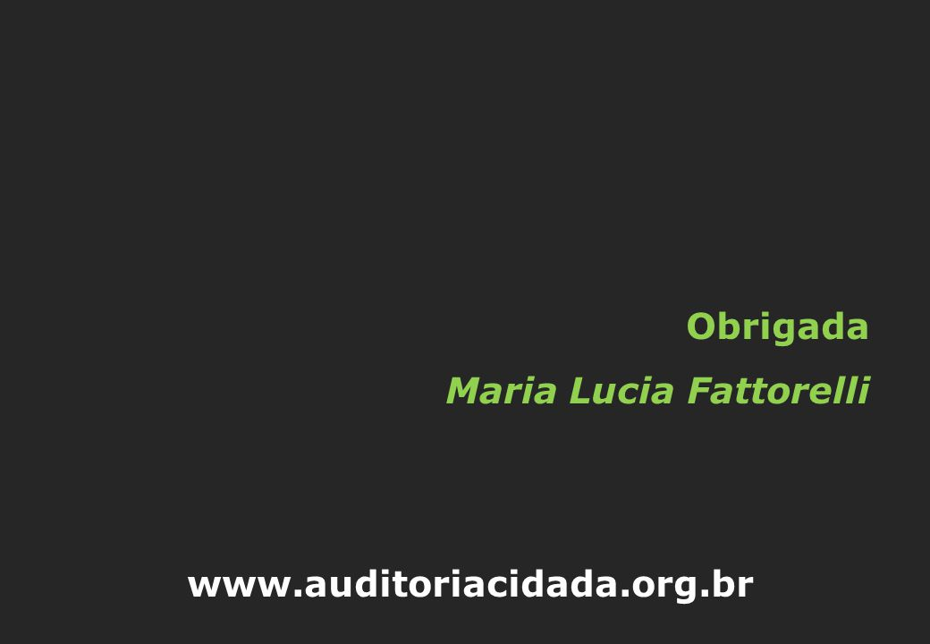 Obrigada Maria Lucia Fattorelli www.auditoriacidada.org.br