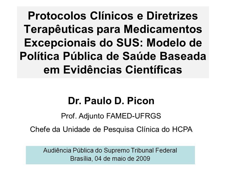 Protocolos Clínicos e Diretrizes Terapêuticas para Medicamentos Excepcionais do SUS: Modelo de Política Pública de Saúde Baseada em Evidências Científicas Audiência Pública do Supremo Tribunal Federal Brasília, 04 de maio de 2009 Dr.