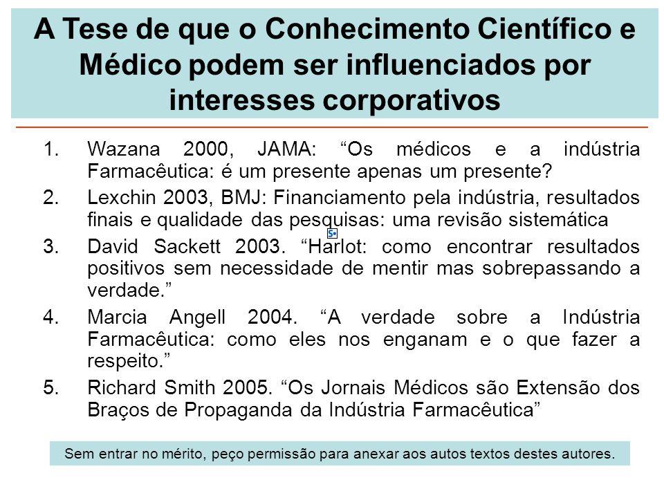 """A Tese de que o Conhecimento Científico e Médico podem ser influenciados por interesses corporativos 1.Wazana 2000, JAMA: """"Os médicos e a indústria Fa"""