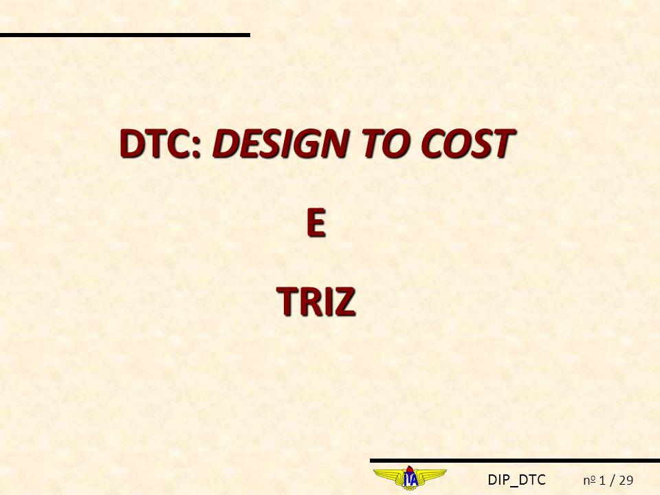 DIP_DTC n o 22 / 29 3) Determinar os parâmetros de engenharia  Associar os requisitos de projeto aos parâmetros da engenharia da TRIZ (39).