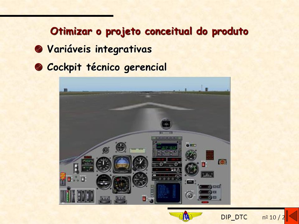 DIP_DTC n o 10 / 29 Otimizar o projeto conceitual do produto  Variáveis integrativas  Cockpit técnico gerencial