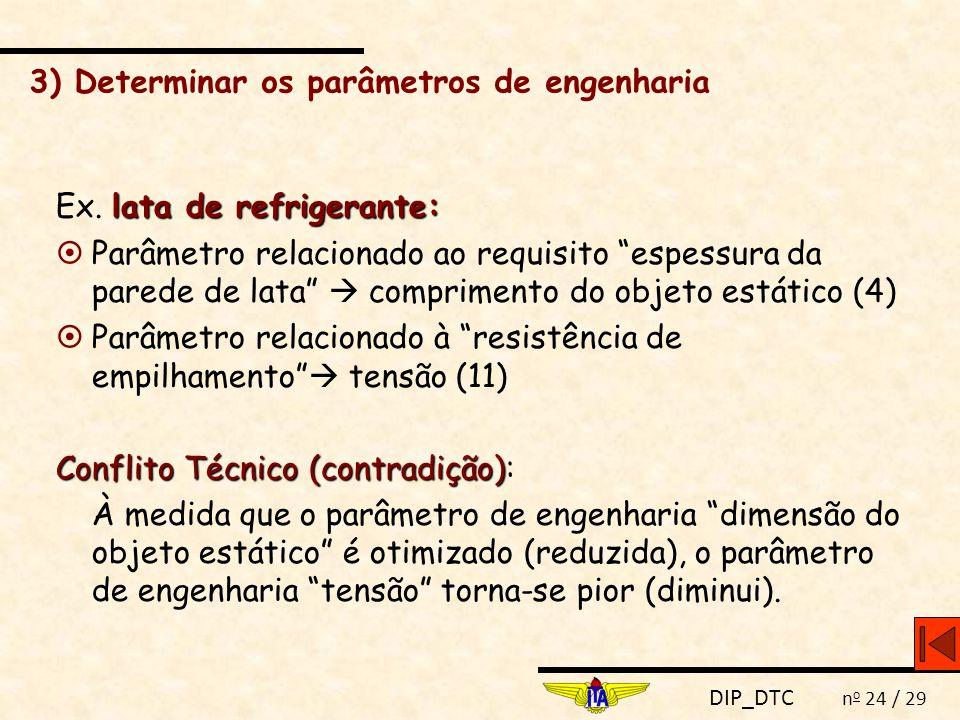 """DIP_DTC n o 24 / 29 3) Determinar os parâmetros de engenharia lata de refrigerante: Ex. lata de refrigerante:  Parâmetro relacionado ao requisito """"es"""