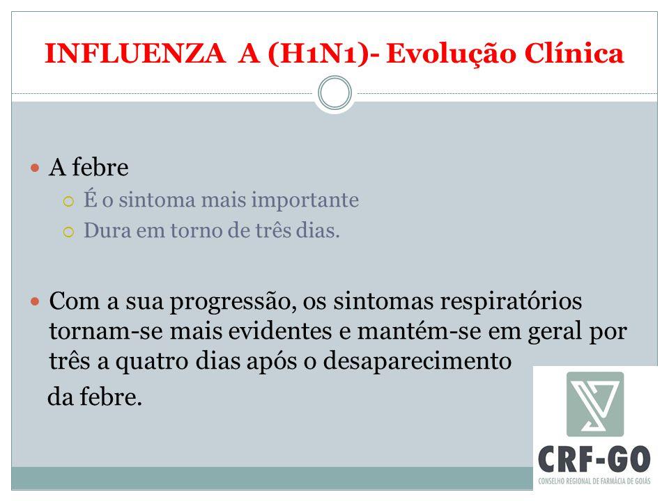 INFLUENZA A (H1N1)- Evolução Clínica A febre  É o sintoma mais importante  Dura em torno de três dias. Com a sua progressão, os sintomas respiratóri