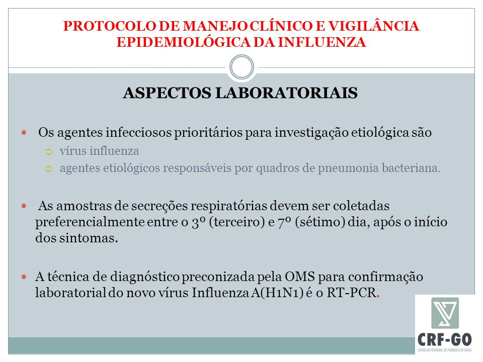 PROTOCOLO DE MANEJO CLÍNICO E VIGILÂNCIA EPIDEMIOLÓGICA DA INFLUENZA ASPECTOS LABORATORIAIS Os agentes infecciosos prioritários para investigação etiológica são  vírus influenza  agentes etiológicos responsáveis por quadros de pneumonia bacteriana.