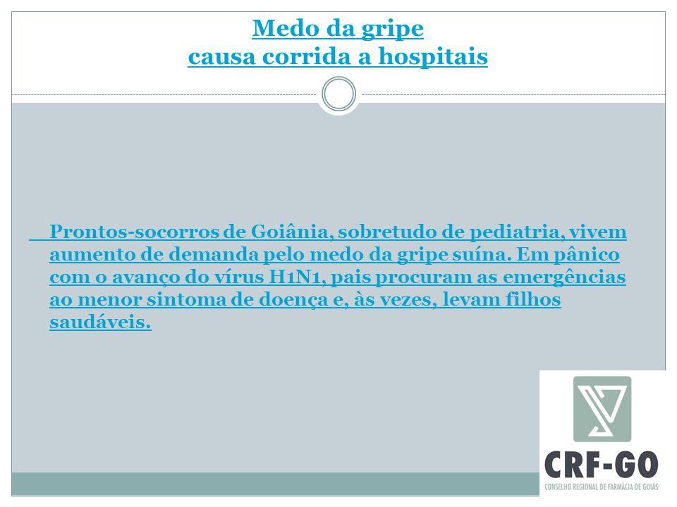 Medo da gripe causa corrida a hospitais Prontos-socorros de Goiânia, sobretudo de pediatria, vivem aumento de demanda pelo medo da gripe suína. Em pân