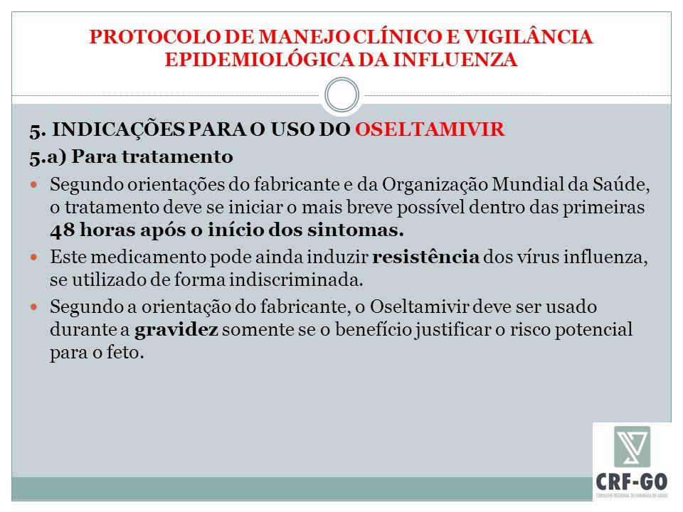 PROTOCOLO DE MANEJO CLÍNICO E VIGILÂNCIA EPIDEMIOLÓGICA DA INFLUENZA 5. INDICAÇÕES PARA O USO DO OSELTAMIVIR 5.a) Para tratamento Segundo orientações