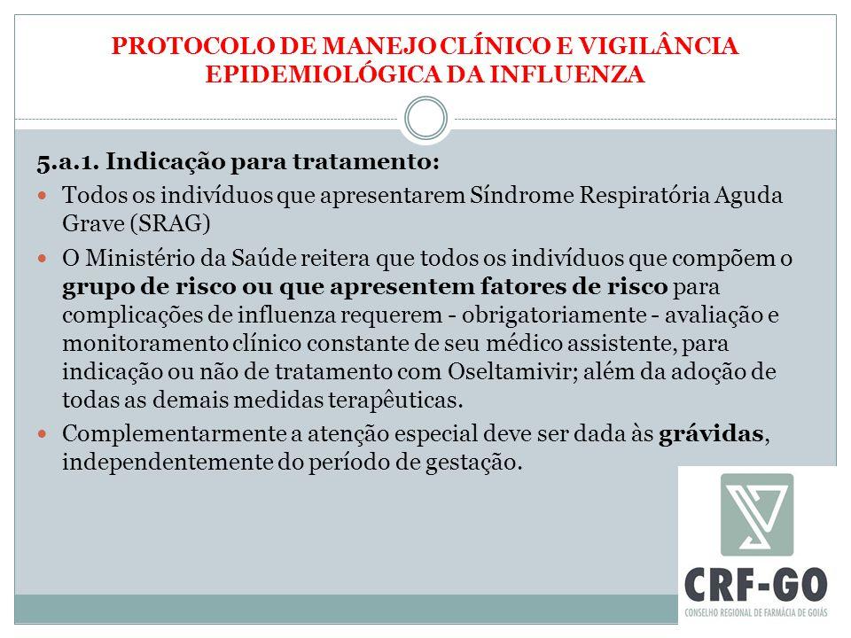 PROTOCOLO DE MANEJO CLÍNICO E VIGILÂNCIA EPIDEMIOLÓGICA DA INFLUENZA 5.a.1. Indicação para tratamento: Todos os indivíduos que apresentarem Síndrome R