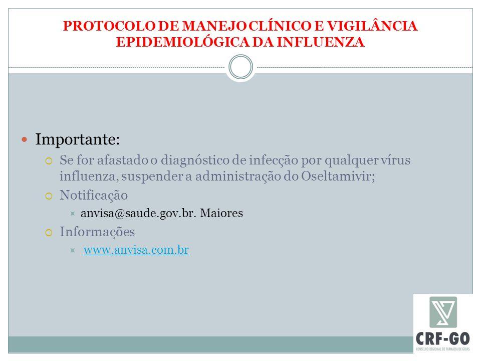 PROTOCOLO DE MANEJO CLÍNICO E VIGILÂNCIA EPIDEMIOLÓGICA DA INFLUENZA Importante:  Se for afastado o diagnóstico de infecção por qualquer vírus influenza, suspender a administração do Oseltamivir;  Notificação  anvisa@saude.gov.br.