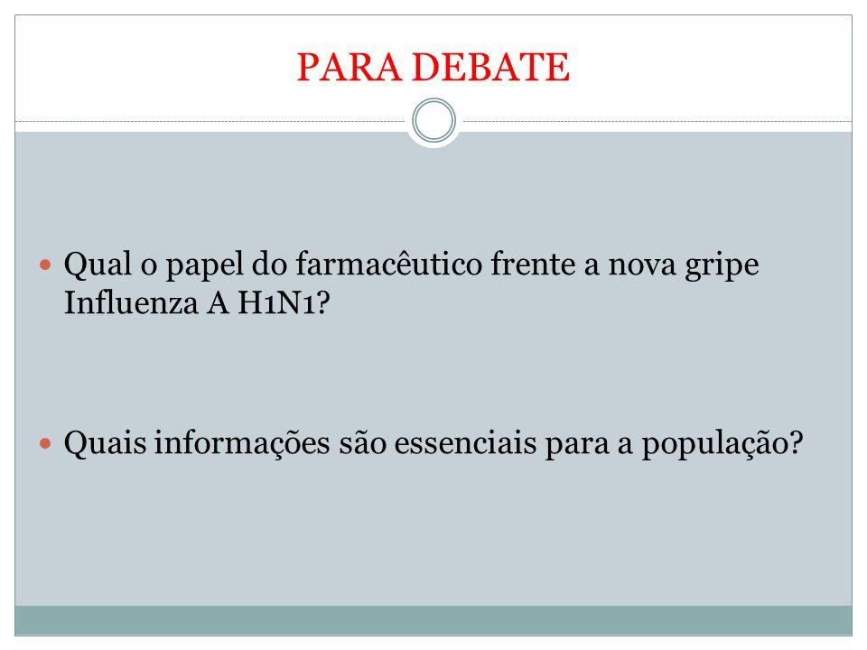 PARA DEBATE Qual o papel do farmacêutico frente a nova gripe Influenza A H1N1? Quais informações são essenciais para a população?