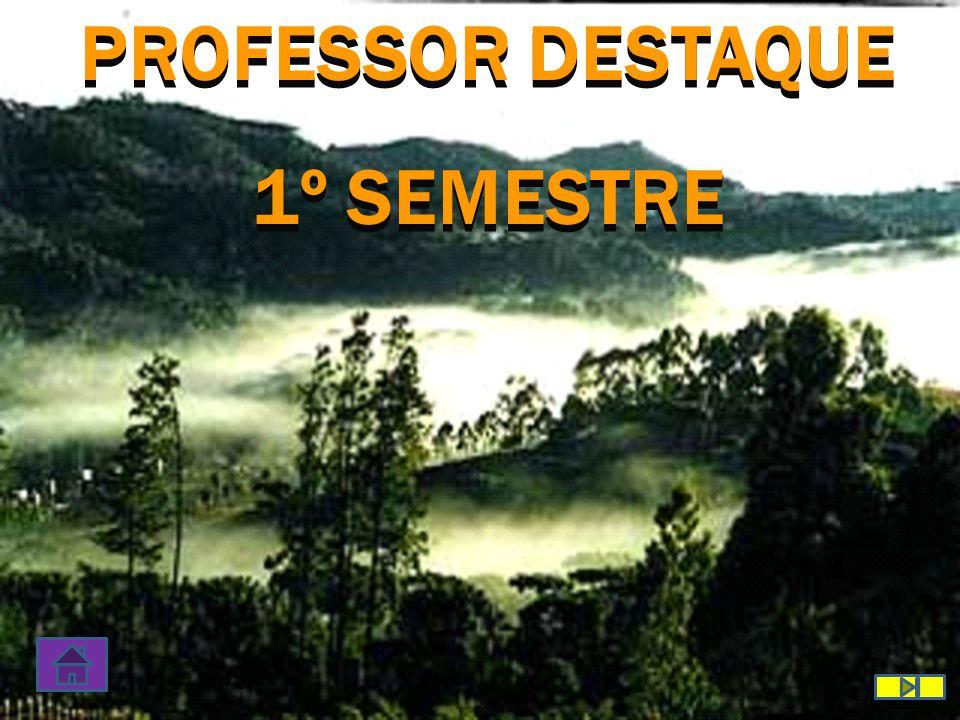 PROFESSOR DESTAQUE 1º SEMESTRE PROFESSOR DESTAQUE 1º SEMESTRE