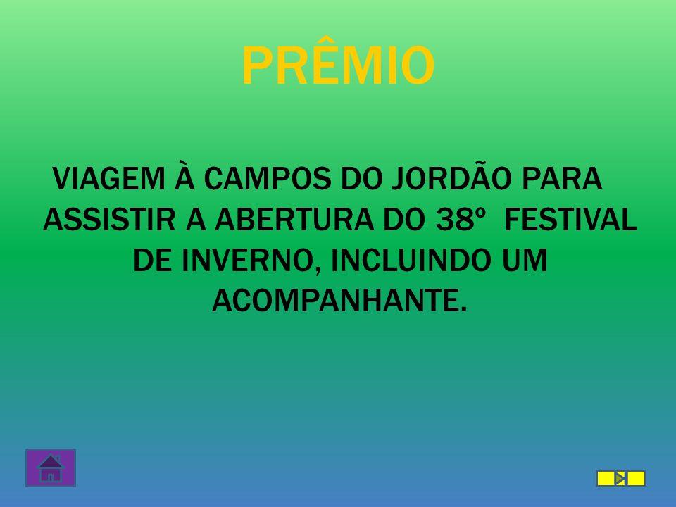 PRÊMIO VIAGEM À CAMPOS DO JORDÃO PARA ASSISTIR A ABERTURA DO 38º FESTIVAL DE INVERNO, INCLUINDO UM ACOMPANHANTE.