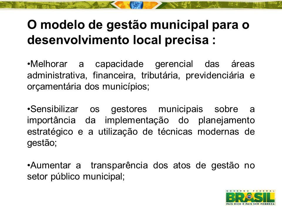 Melhorar a capacidade gerencial das áreas administrativa, financeira, tributária, previdenciária e orçamentária dos municípios; Sensibilizar os gestor