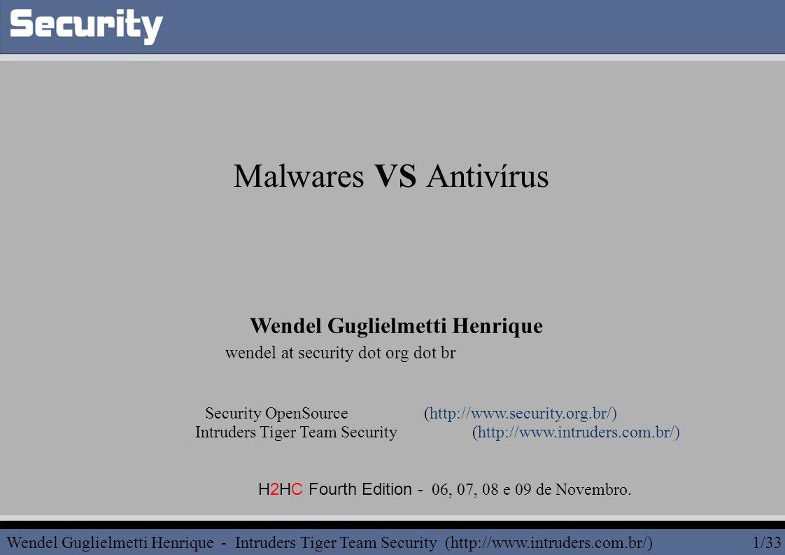 Links http://en.wikipedia.org/ http://www.intruders.com.br/ http://www.security.org.br/ http://www.h2hc.org.br/ http://www.hackaholic.org/ http://ws.hackaholic.org/ Malwares: Vírus, Worms, Spywares, Keyloggers e Rootkits VS Antivírus Wendel Guglielmetti Henrique - Intruders Tiger Team Security (http://www.intruders.com.br/) 33/33