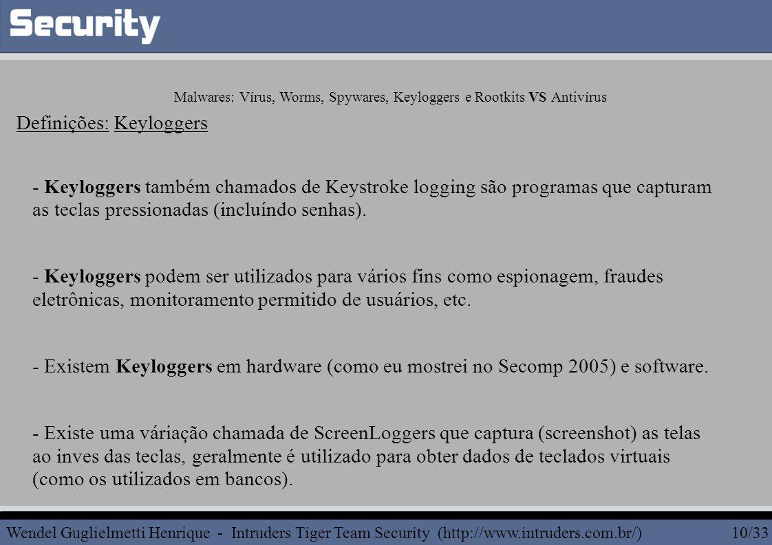 - Keyloggers também chamados de Keystroke logging são programas que capturam as teclas pressionadas (incluíndo senhas).