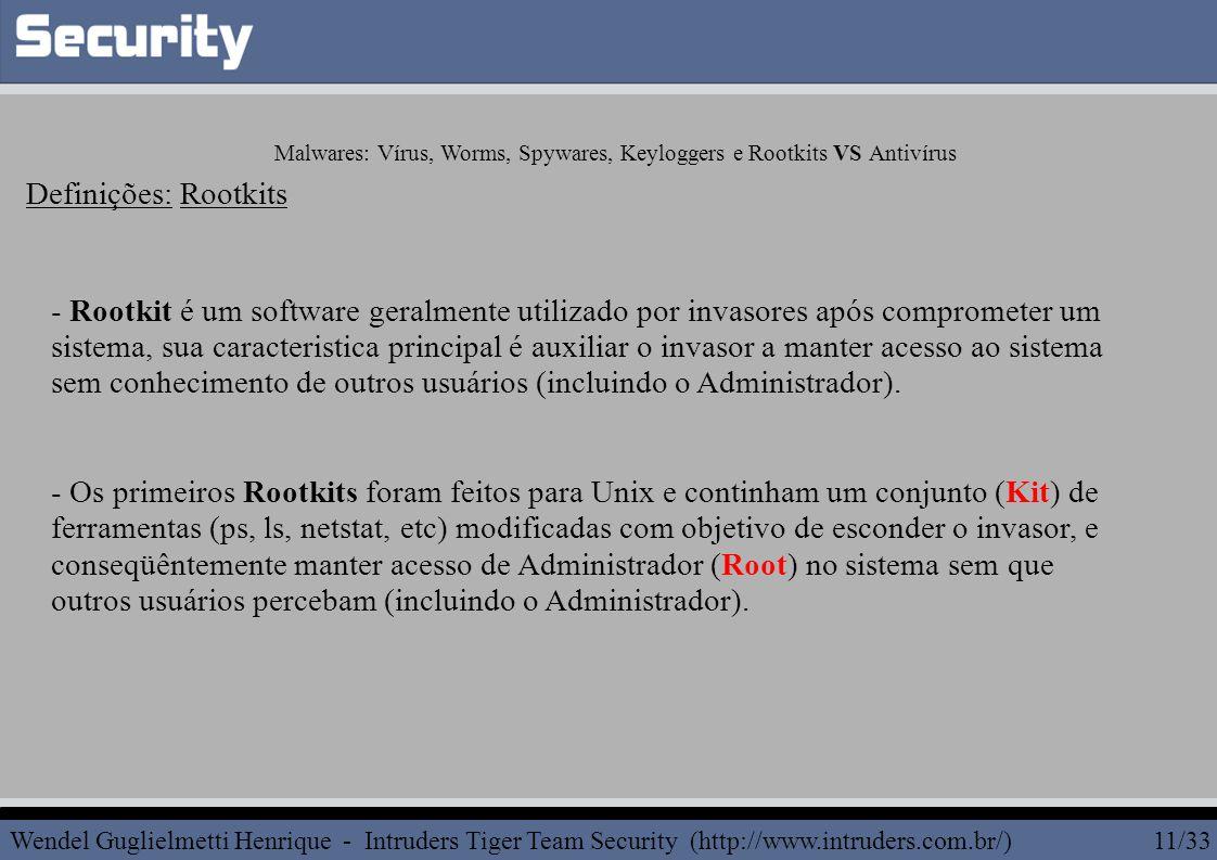 - Rootkit é um software geralmente utilizado por invasores após comprometer um sistema, sua caracteristica principal é auxiliar o invasor a manter acesso ao sistema sem conhecimento de outros usuários (incluindo o Administrador).