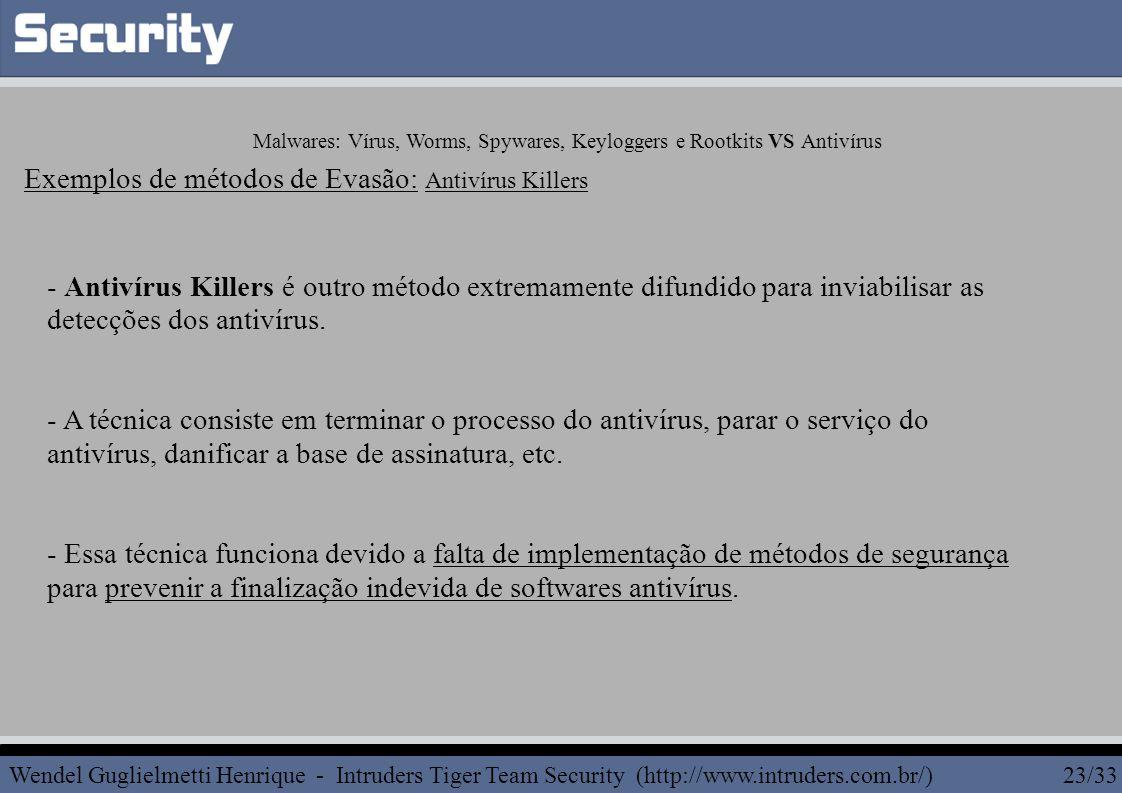 - Antivírus Killers é outro método extremamente difundido para inviabilisar as detecções dos antivírus.
