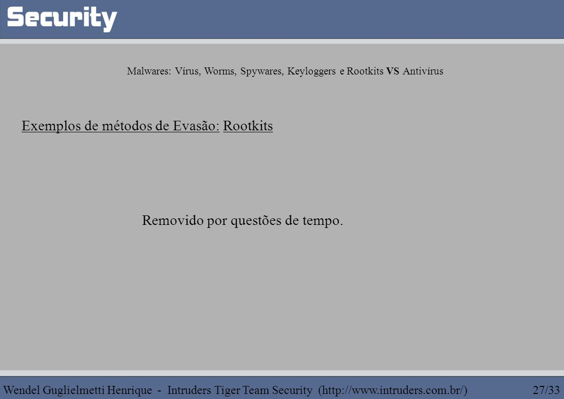 Malwares: Vírus, Worms, Spywares, Keyloggers e Rootkits VS Antivírus Exemplos de métodos de Evasão: Rootkits Removido por questões de tempo. Wendel Gu