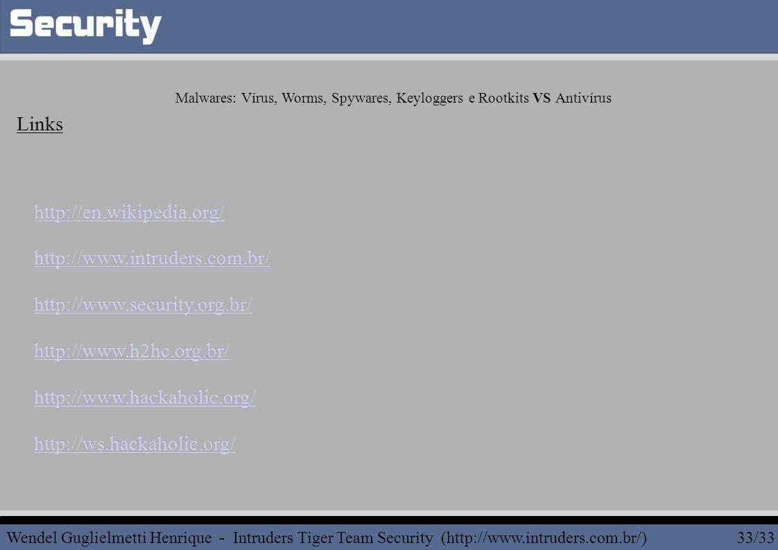 Links http://en.wikipedia.org/ http://www.intruders.com.br/ http://www.security.org.br/ http://www.h2hc.org.br/ http://www.hackaholic.org/ http://ws.h