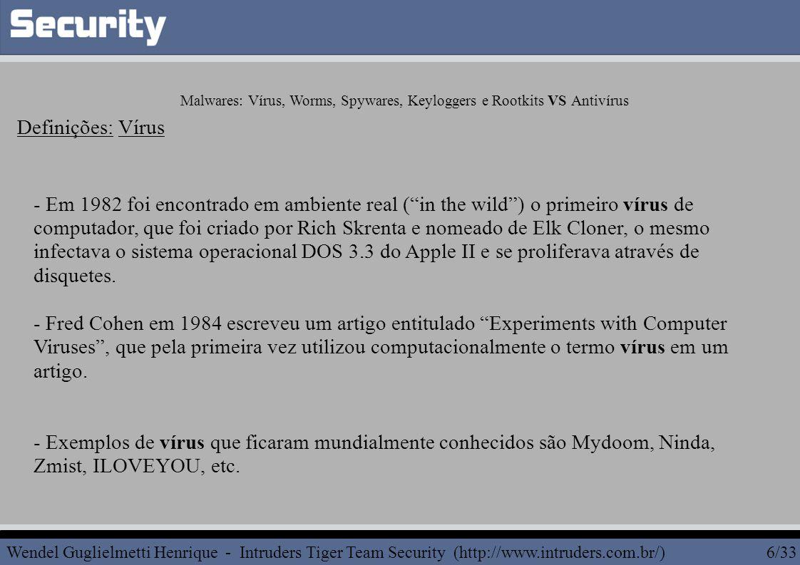 Malwares: Vírus, Worms, Spywares, Keyloggers e Rootkits VS Antivírus Exemplos de métodos de Evasão: Rootkits Removido por questões de tempo.