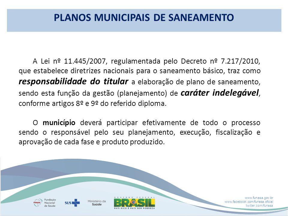 www.funasa.gov.br www.facebook.com/funasa.oficial twitter.com/funasa A Lei nº 11.445/2007, regulamentada pelo Decreto nº 7.217/2010, que estabelece di