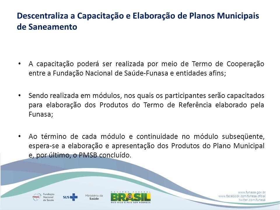 www.funasa.gov.br www.facebook.com/funasa.oficial twitter.com/funasa Descentraliza a Capacitação e Elaboração de Planos Municipais de Saneamento A cap