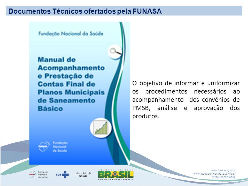 www.funasa.gov.br www.facebook.com/funasa.oficial twitter.com/funasa O objetivo de informar e uniformizar os procedimentos necessários ao acompanhamento dos convênios de PMSB, análise e aprovação dos produtos.