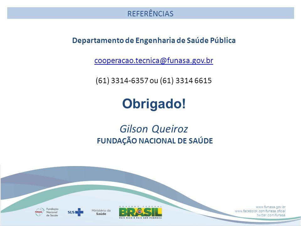 www.funasa.gov.br www.facebook.com/funasa.oficial twitter.com/funasa REFERÊNCIAS Departamento de Engenharia de Saúde Pública cooperacao.tecnica@funasa.gov.br (61) 3314-6357 ou (61) 3314 6615 Obrigado.