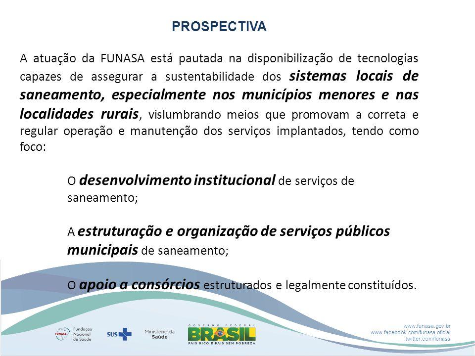 www.funasa.gov.br www.facebook.com/funasa.oficial twitter.com/funasa PROSPECTIVA A atuação da FUNASA está pautada na disponibilização de tecnologias c