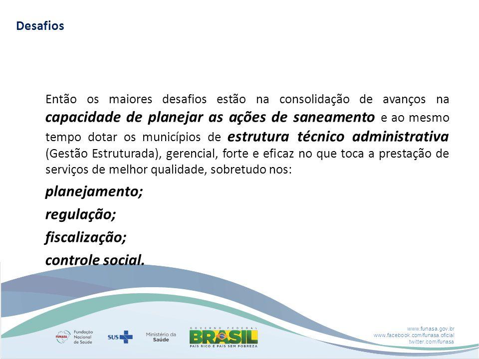 www.funasa.gov.br www.facebook.com/funasa.oficial twitter.com/funasa Então os maiores desafios estão na consolidação de avanços na capacidade de plane