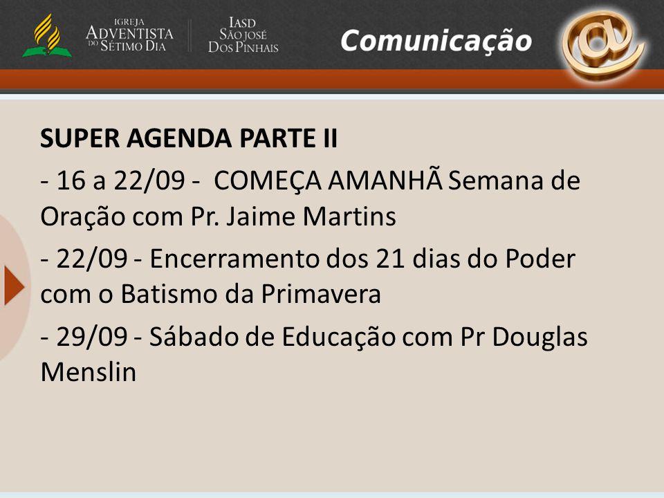 SUPER AGENDA PARTE II - 16 a 22/09 - COMEÇA AMANHÃ Semana de Oração com Pr.