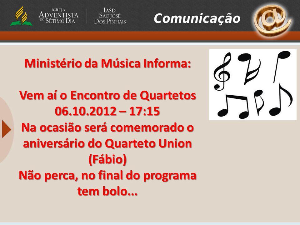 Ministério da Música Informa: Vem aí o Encontro de Quartetos 06.10.2012 – 17:15 Na ocasião será comemorado o aniversário do Quarteto Union (Fábio) Não perca, no final do programa tem bolo...