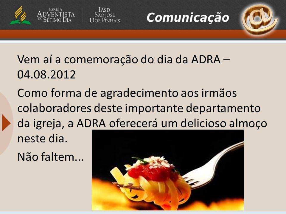 Vem aí a comemoração do dia da ADRA – 04.08.2012 Como forma de agradecimento aos irmãos colaboradores deste importante departamento da igreja, a ADRA