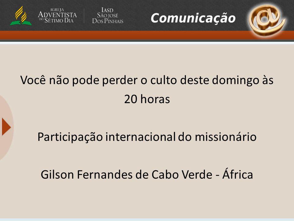 Você não pode perder o culto deste domingo às 20 horas Participação internacional do missionário Gilson Fernandes de Cabo Verde - África