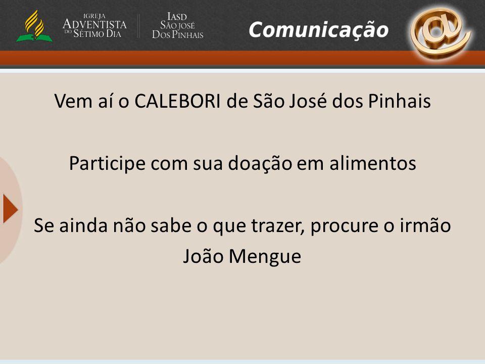 Vem aí o CALEBORI de São José dos Pinhais Participe com sua doação em alimentos Se ainda não sabe o que trazer, procure o irmão João Mengue