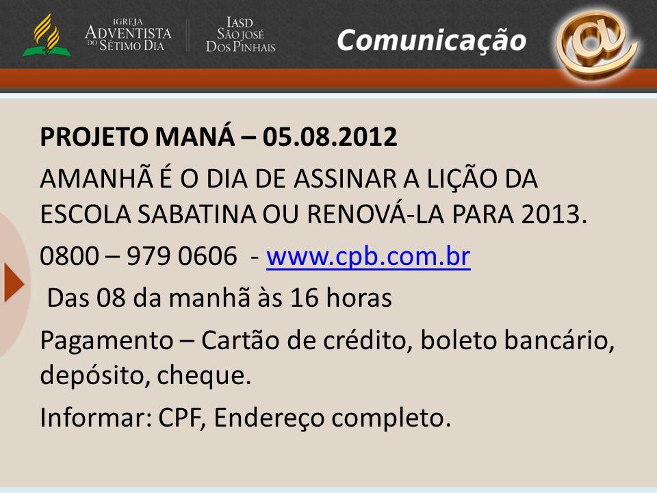 PROJETO MANÁ – 05.08.2012 AMANHÃ É O DIA DE ASSINAR A LIÇÃO DA ESCOLA SABATINA OU RENOVÁ-LA PARA 2013.