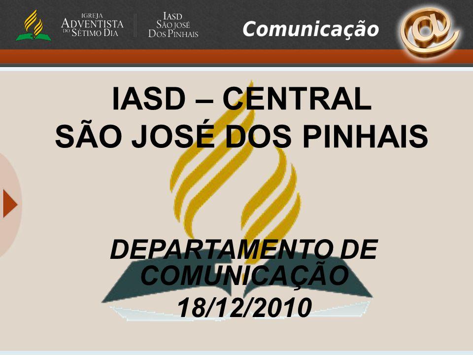 IASD – CENTRAL SÃO JOSÉ DOS PINHAIS DEPARTAMENTO DE COMUNICAÇÃO 18/12/2010