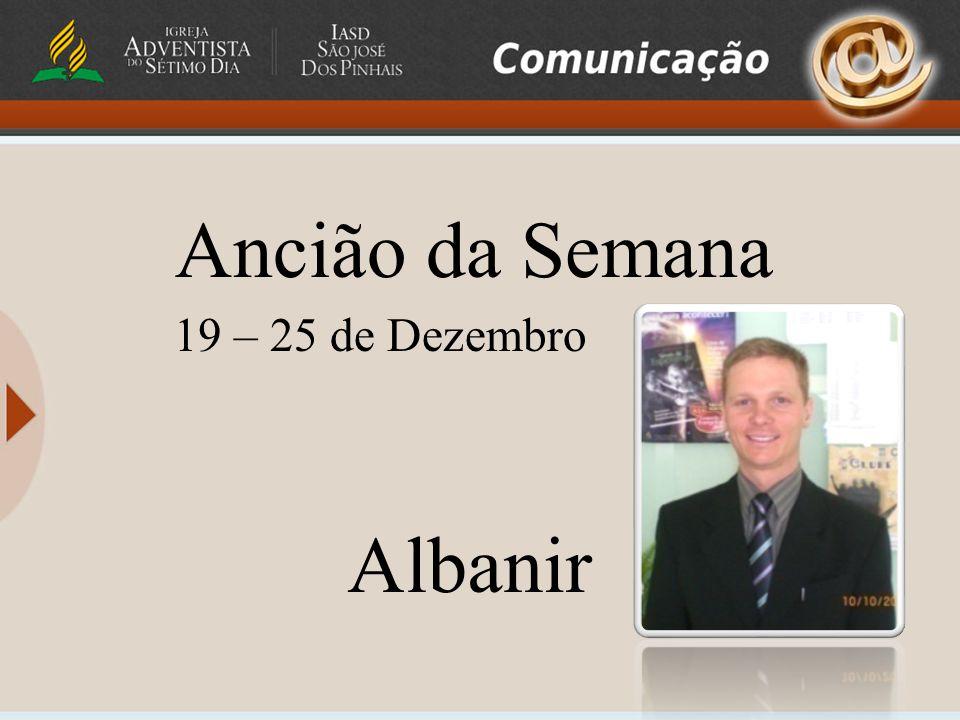 Ancião da Semana 19 – 25 de Dezembro Albanir