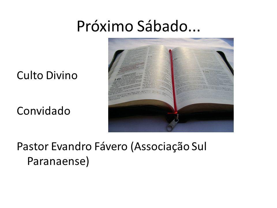 Próximo Sábado... Culto Divino Convidado Pastor Evandro Fávero (Associação Sul Paranaense)