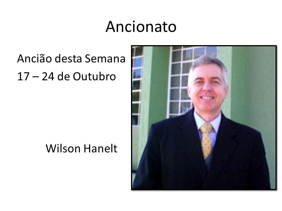 Ancionato Ancião desta Semana 17 – 24 de Outubro Wilson Hanelt