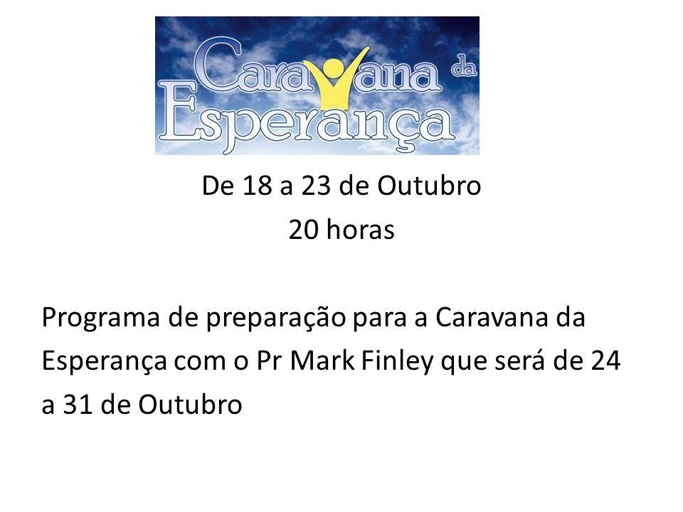 De 18 a 23 de Outubro 20 horas Programa de preparação para a Caravana da Esperança com o Pr Mark Finley que será de 24 a 31 de Outubro