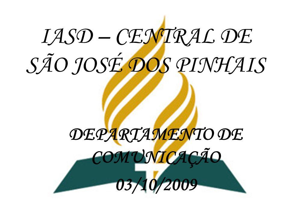IASD – CENTRAL DE SÃO JOSÉ DOS PINHAIS DEPARTAMENTO DE COMUNICAÇÃO 03/10/2009