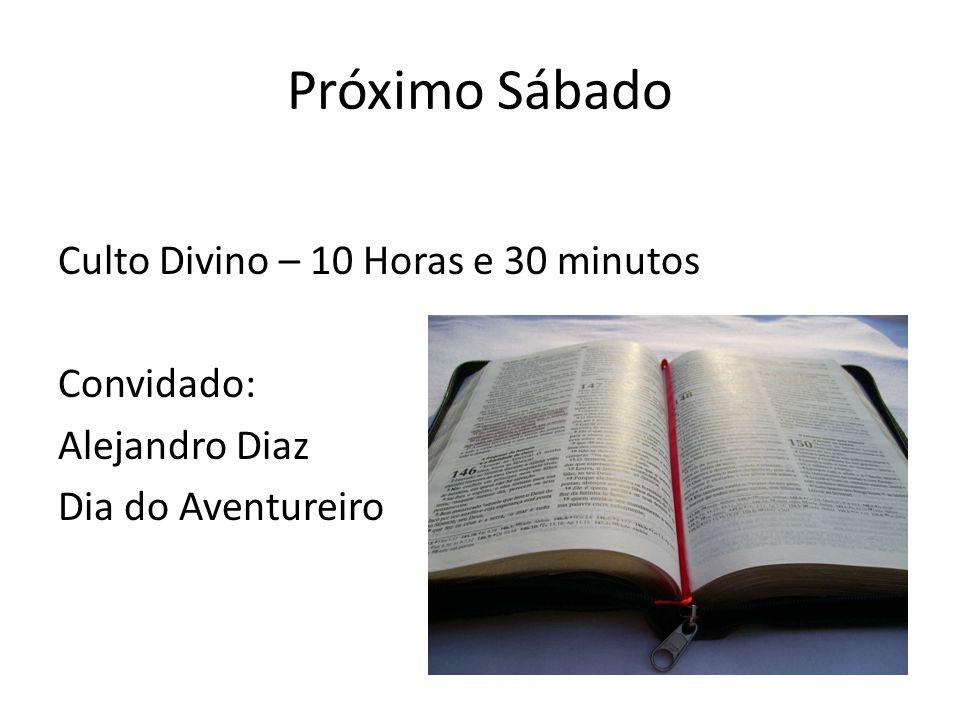 Próximo Sábado Culto Divino – 10 Horas e 30 minutos Convidado: Alejandro Diaz Dia do Aventureiro
