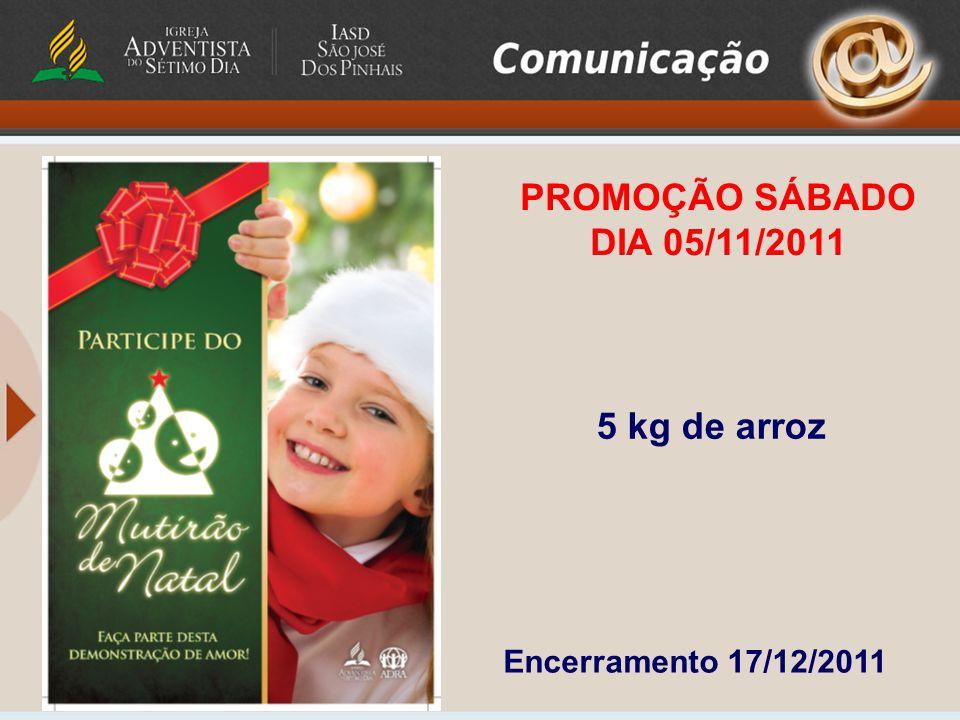 PROMOÇÃO SÁBADO DIA 05/11/2011 5 kg de arroz Encerramento 17/12/2011