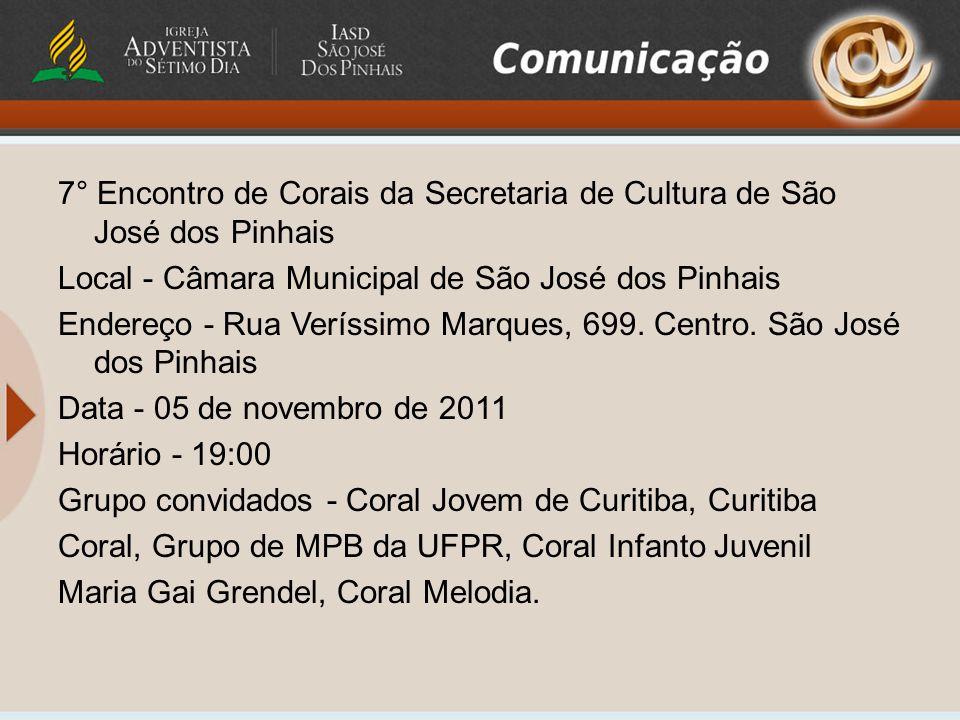 7° Encontro de Corais da Secretaria de Cultura de São José dos Pinhais Local - Câmara Municipal de São José dos Pinhais Endereço - Rua Veríssimo Marques, 699.