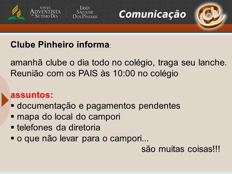 Clube Pinheiro informa : amanhã clube o dia todo no colégio, traga seu lanche. Reunião com os PAIS às 10:00 no colégio assuntos:  documentação e paga
