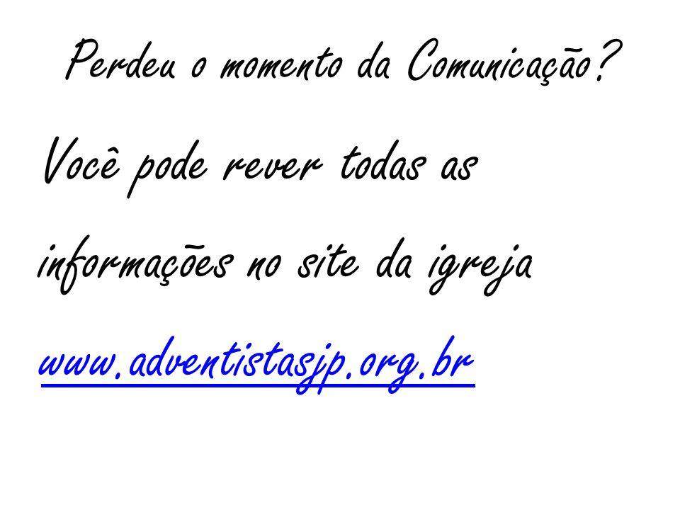 Perdeu o momento da Comunicação? Você pode rever todas as informações no site da igreja www.adventistasjp.org.br