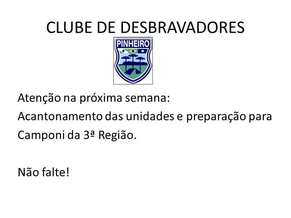 CLUBE DE DESBRAVADORES Atenção na próxima semana: Acantonamento das unidades e preparação para Camponi da 3ª Região.