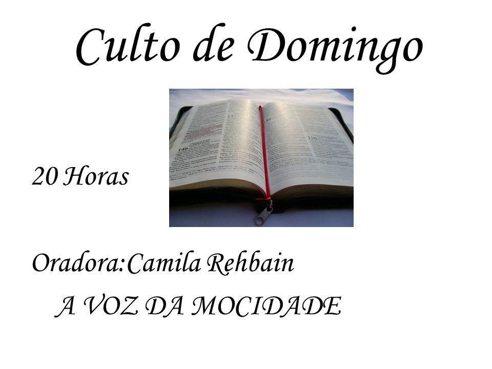 Culto de Domingo 20 Horas Oradora:Camila Rehbain A VOZ DA MOCIDADE