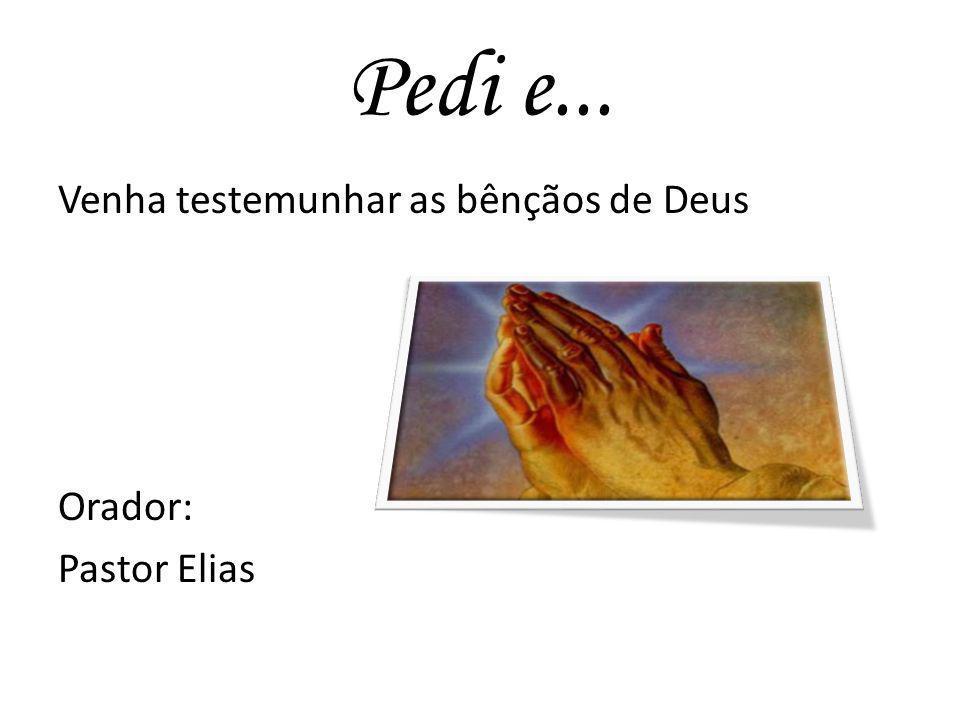 Pedi e... Venha testemunhar as bênçãos de Deus Orador: Pastor Elias